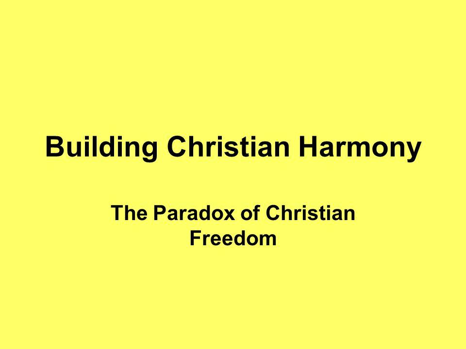 Building Christian Harmony The Paradox of Christian Freedom