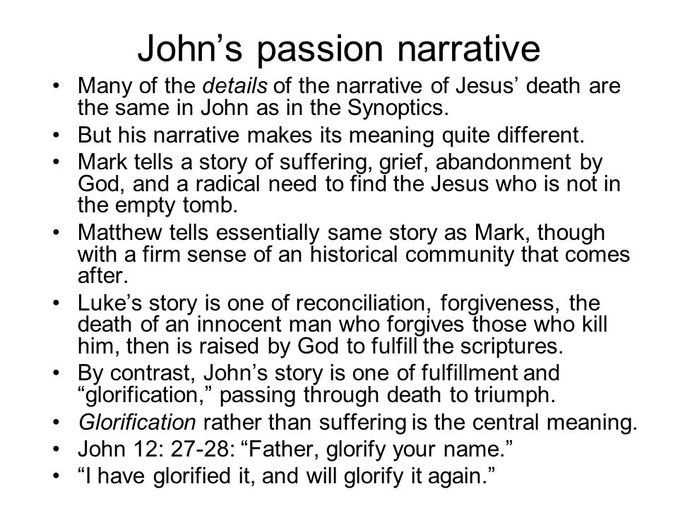 John's passion narrative Many of the details of the narrative of Jesus' death are the same in John as in the Synoptics.