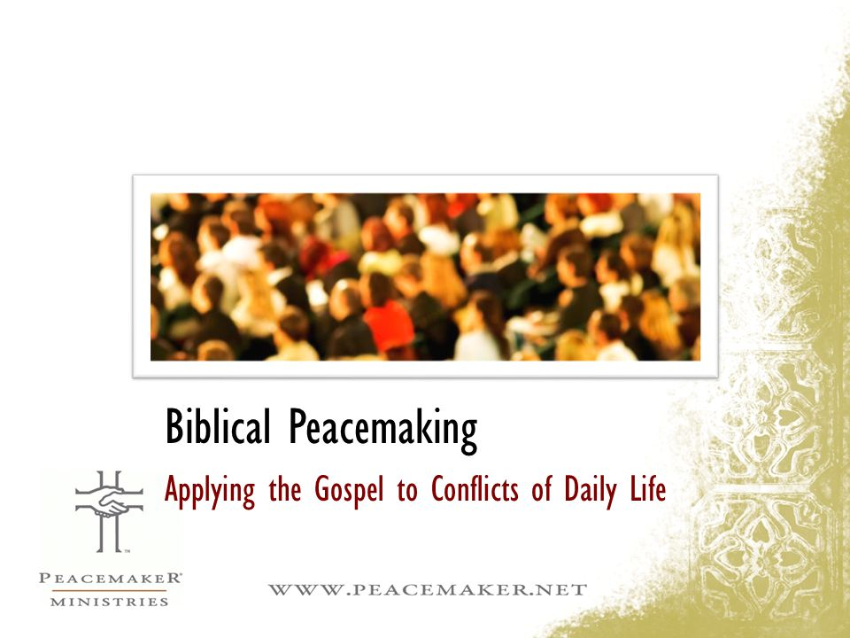 Biblical Peacemaking Applying the Gospel to Conflicts of Daily Life