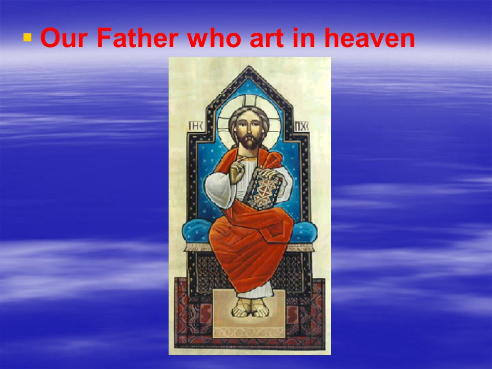   Our Father who art in heaven