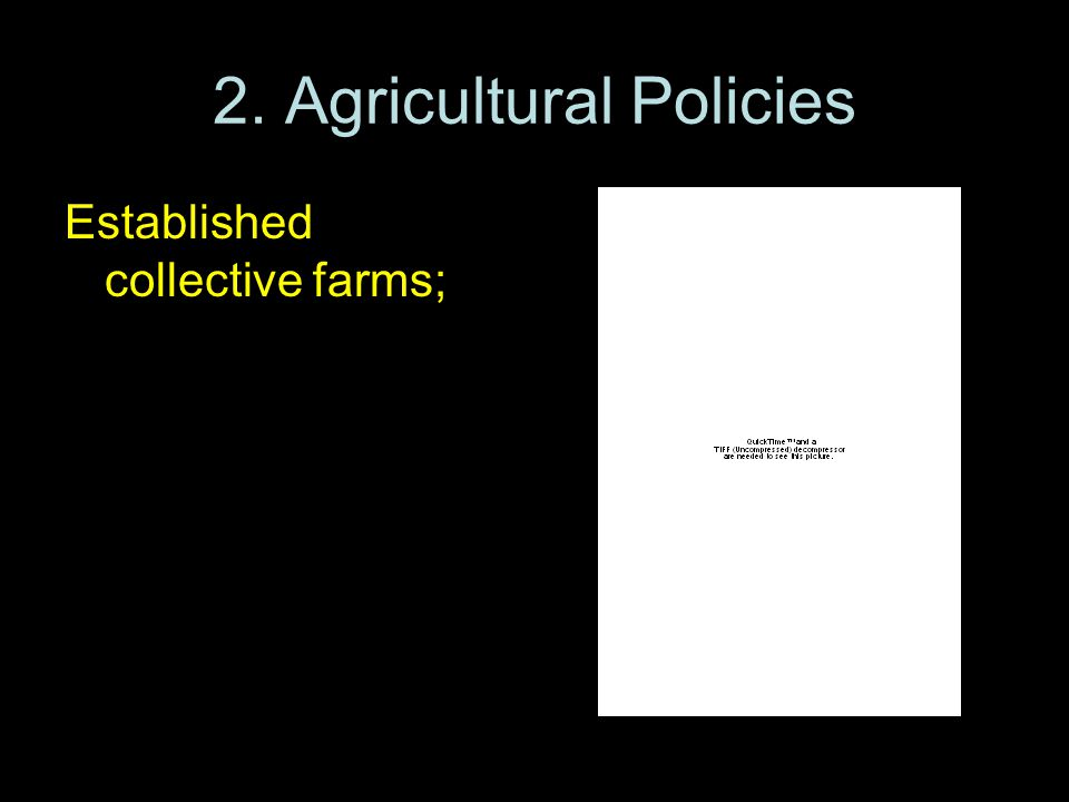 2. Agricultural Policies Established collective farms; eliminated wealthy peasants