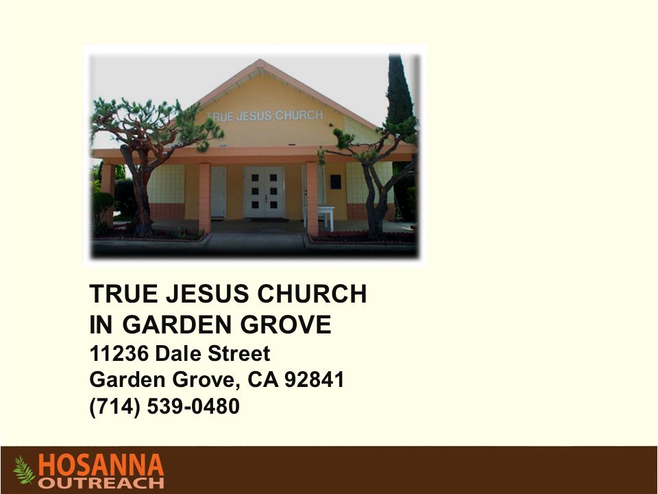 TRUE JESUS CHURCH IN GARDEN GROVE 11236 Dale Street Garden Grove, CA 92841 (714) 539-0480