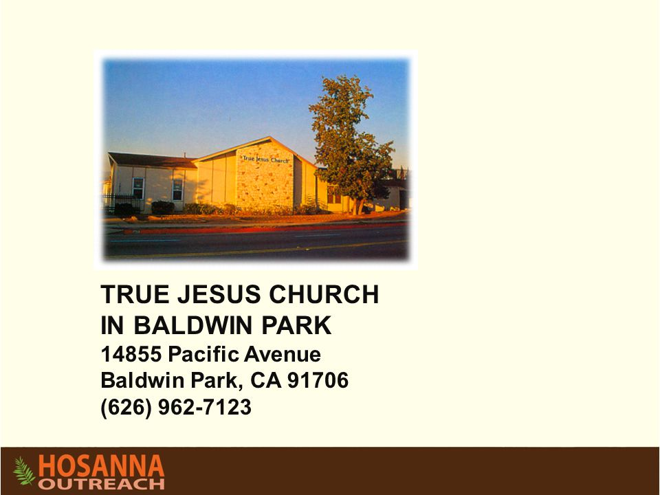 TRUE JESUS CHURCH IN BALDWIN PARK 14855 Pacific Avenue Baldwin Park, CA 91706 (626) 962-7123