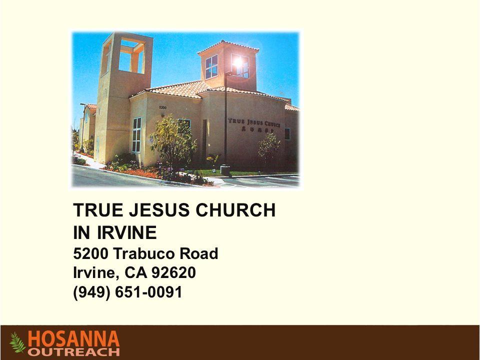 TRUE JESUS CHURCH IN IRVINE 5200 Trabuco Road Irvine, CA 92620 (949) 651-0091