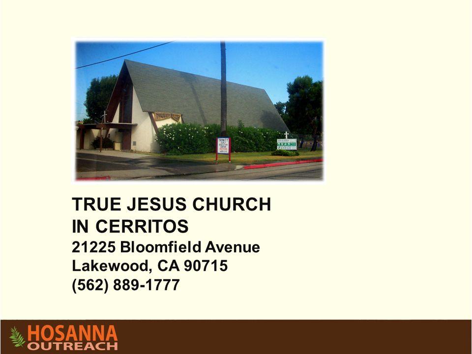 TRUE JESUS CHURCH IN CERRITOS 21225 Bloomfield Avenue Lakewood, CA 90715 (562) 889-1777