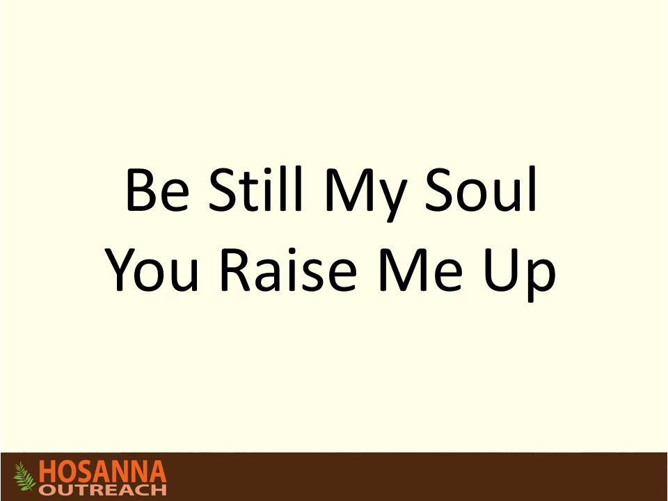 Be Still My Soul You Raise Me Up