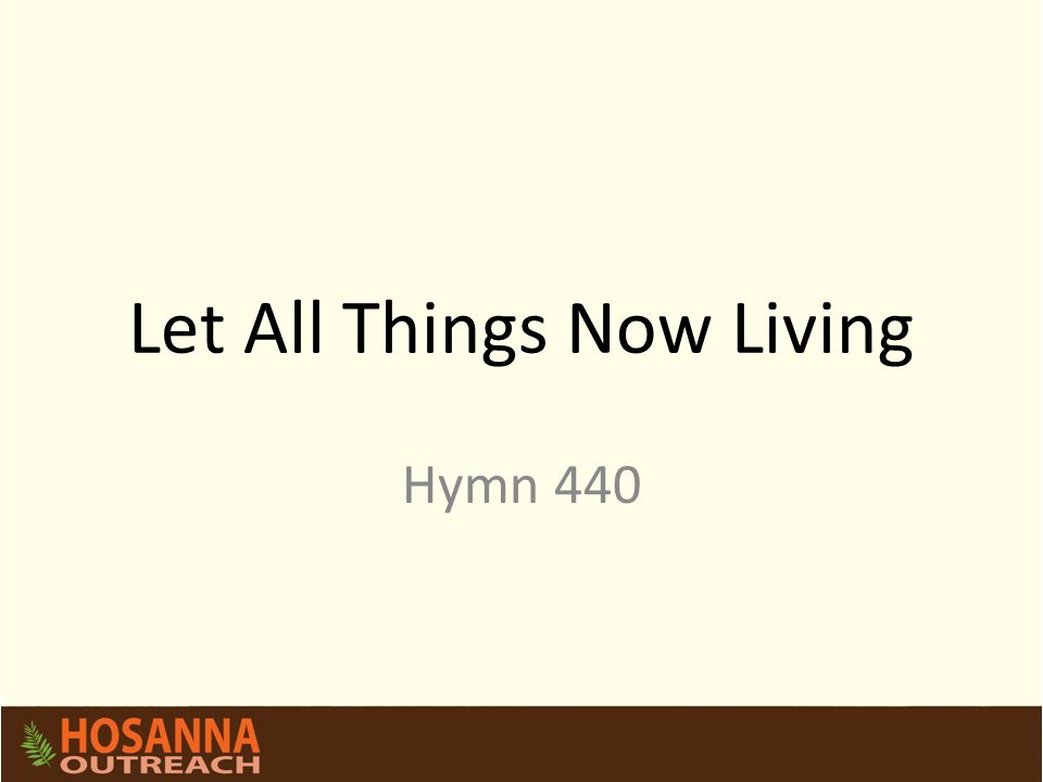 Let All Things Now Living Hymn 440