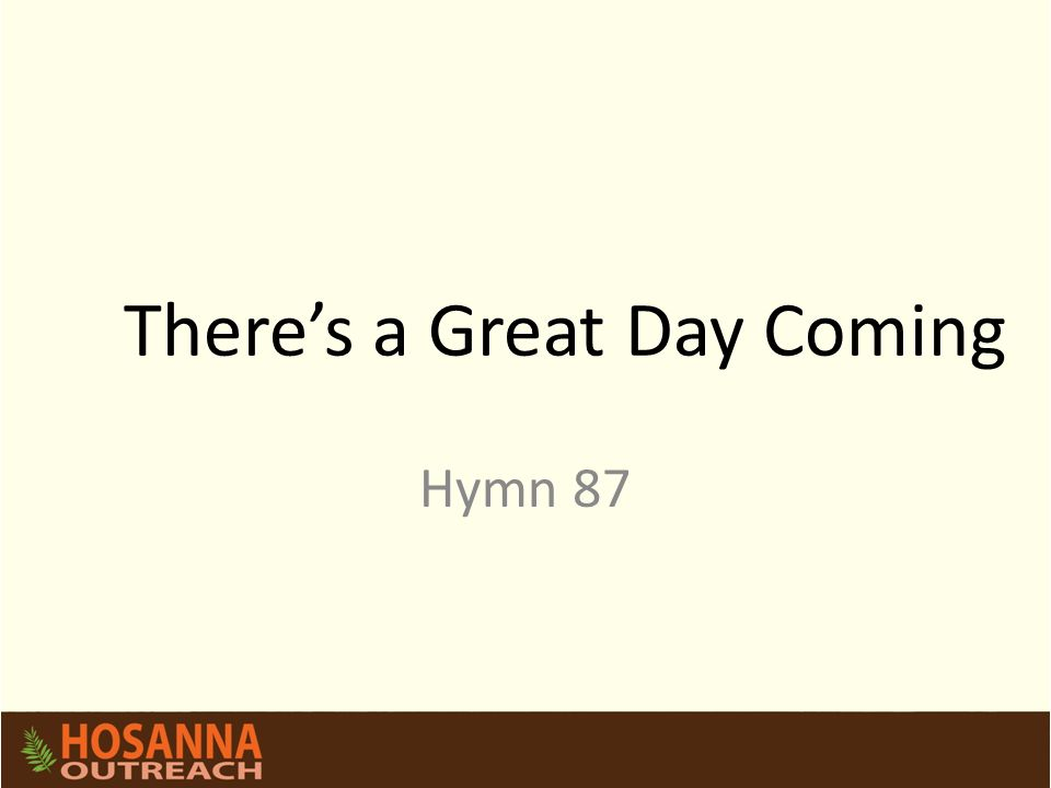 There's a Great Day Coming Hymn 87