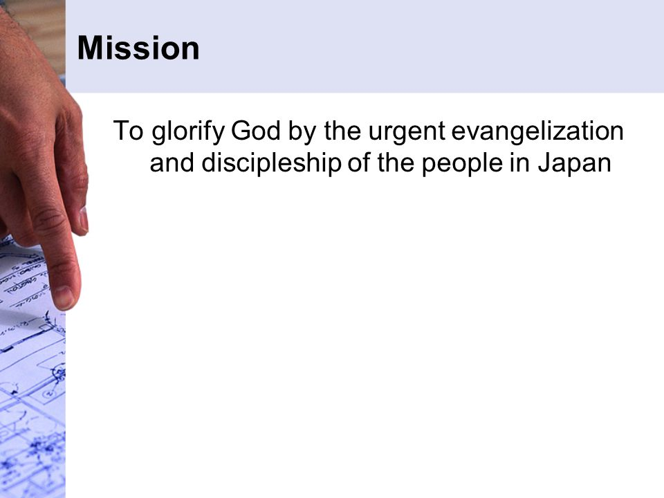 Mission To glorify God by the urgent evangelization and discipleship of the people in Japan