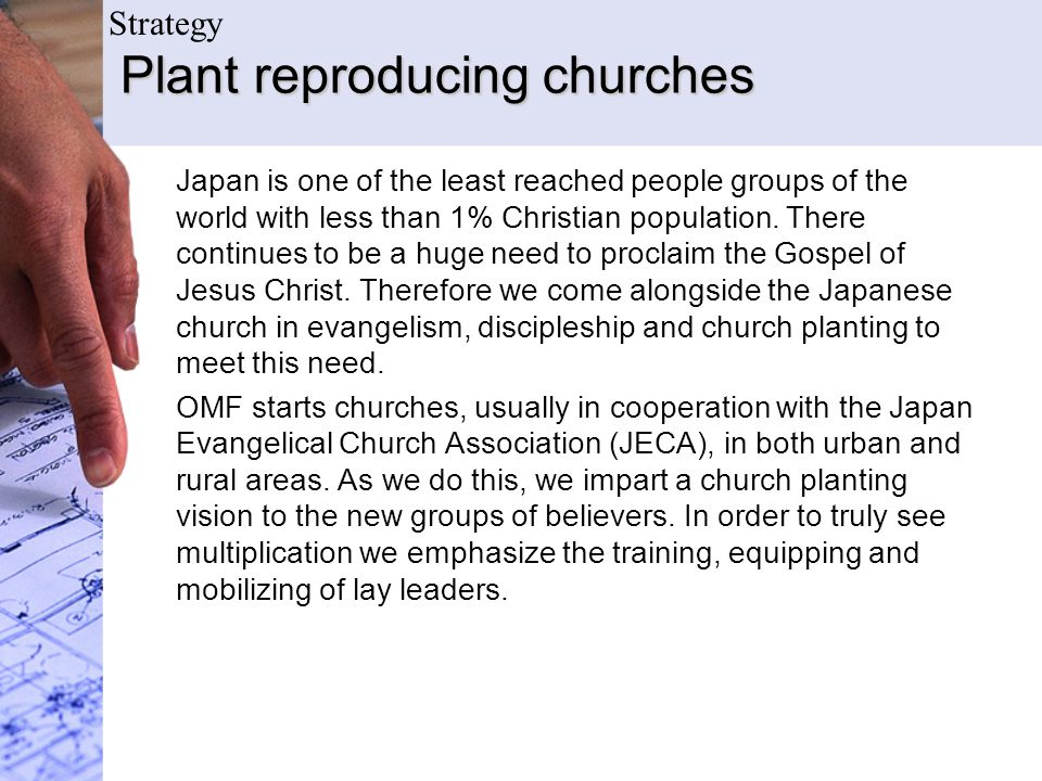 Plant reproducing churches Japan is one of the least reached people groups of the world with less than 1% Christian population. There continues to be