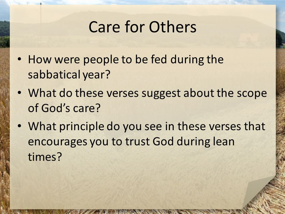 Care for Others How were people to be fed during the sabbatical year? What do these verses suggest about the scope of God's care? What principle do yo