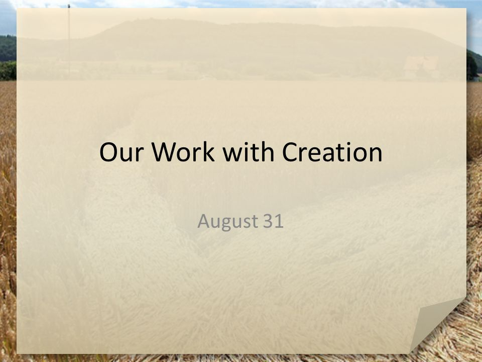 Our Work with Creation August 31