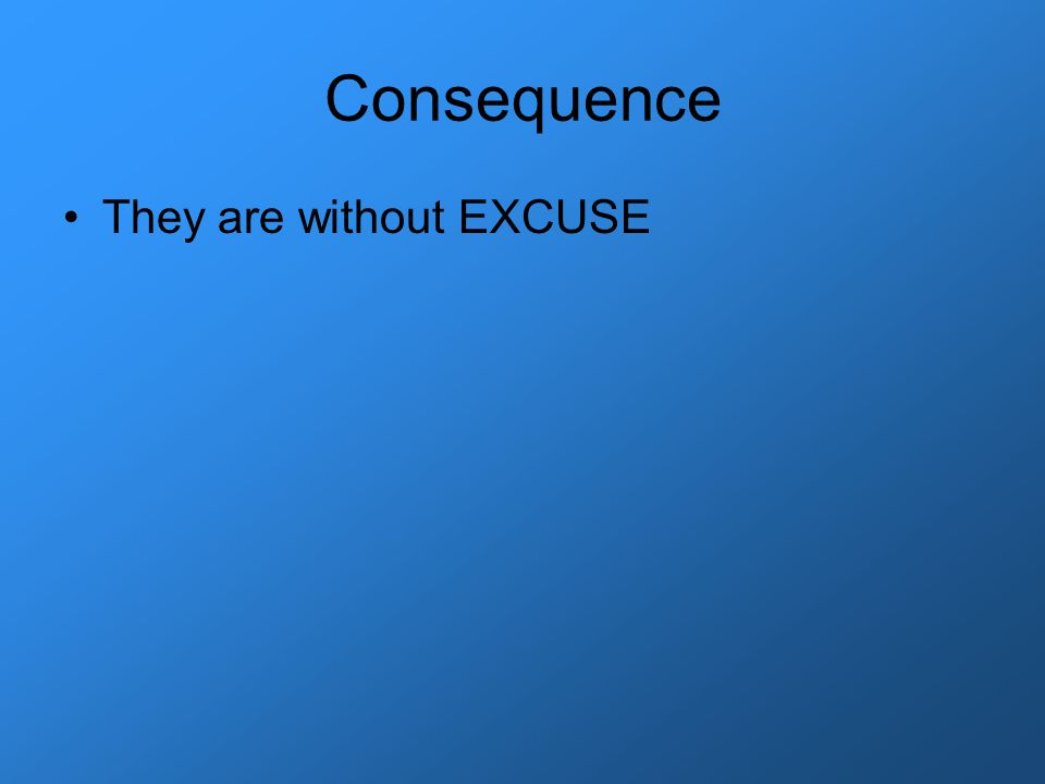 Consequence They are without EXCUSE