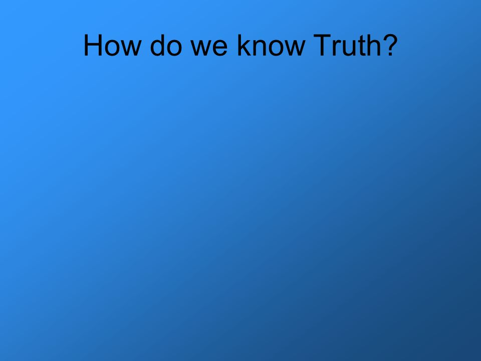 How do we know Truth?