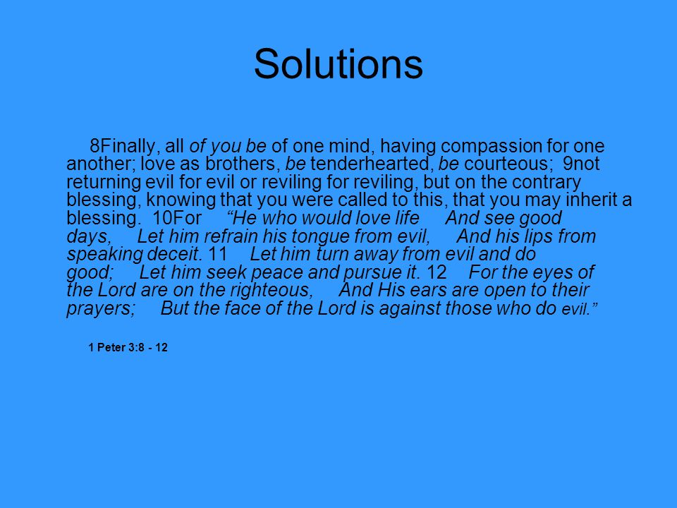 Solutions 8Finally, all of you be of one mind, having compassion for one another; love as brothers, be tenderhearted, be courteous; 9not returning evi