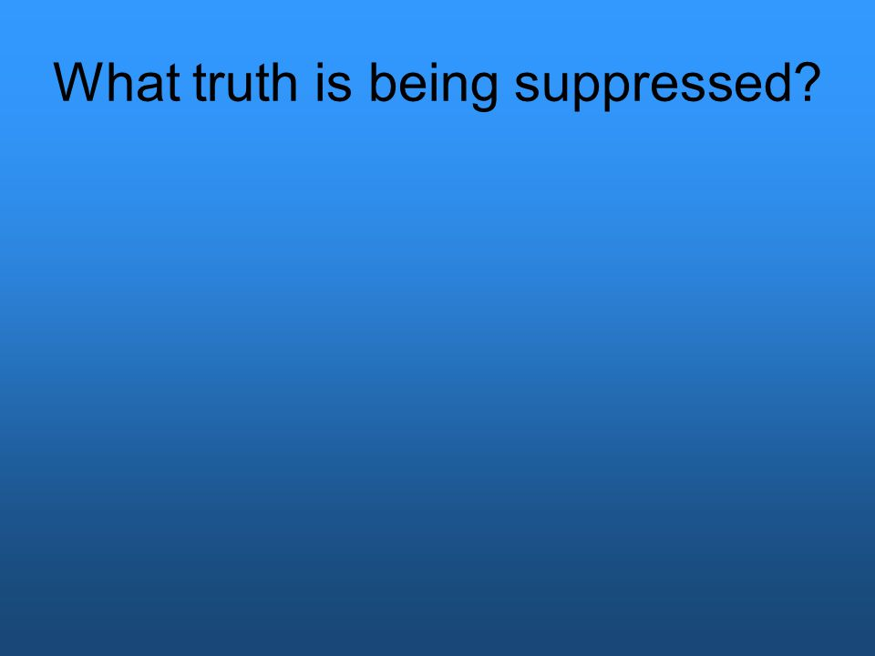 What truth is being suppressed?