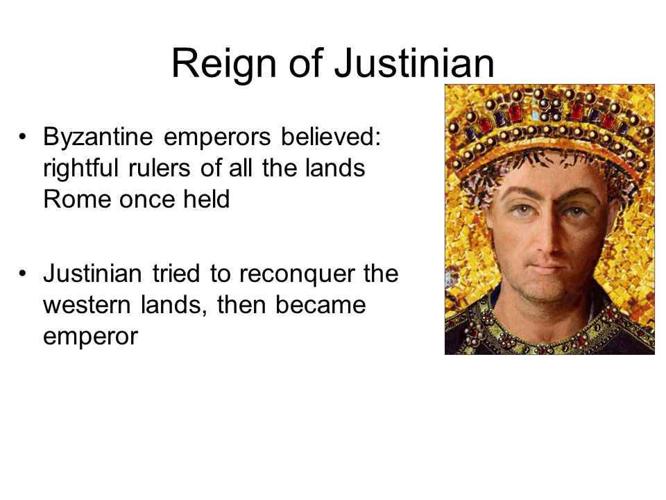 Reign of Justinian Byzantine emperors believed: rightful rulers of all the lands Rome once held Justinian tried to reconquer the western lands, then b