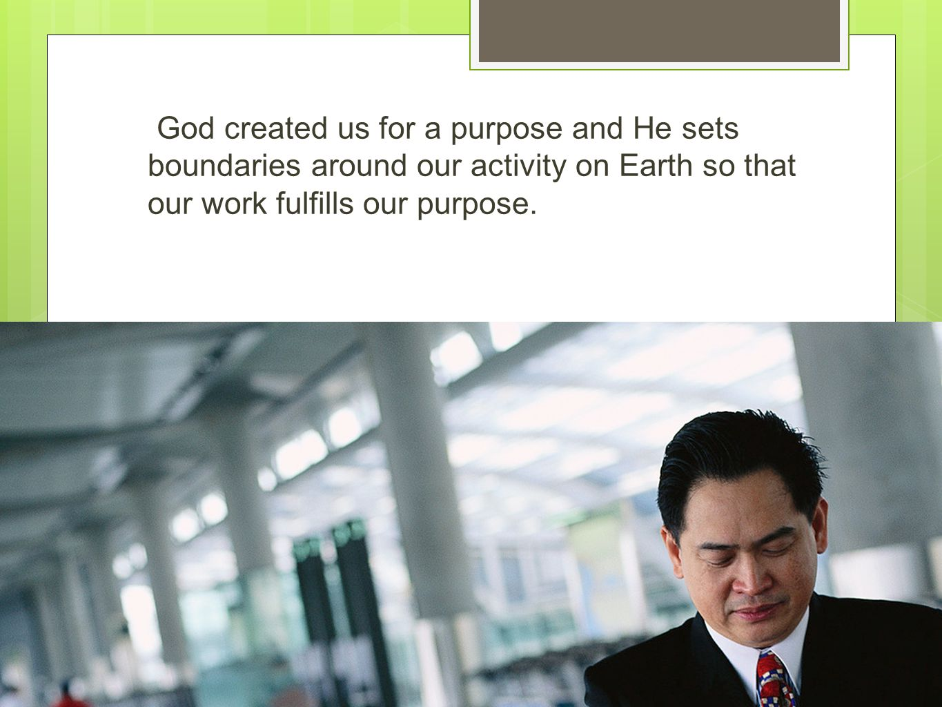 God created us for a purpose and He sets boundaries around our activity on Earth so that our work fulfills our purpose.