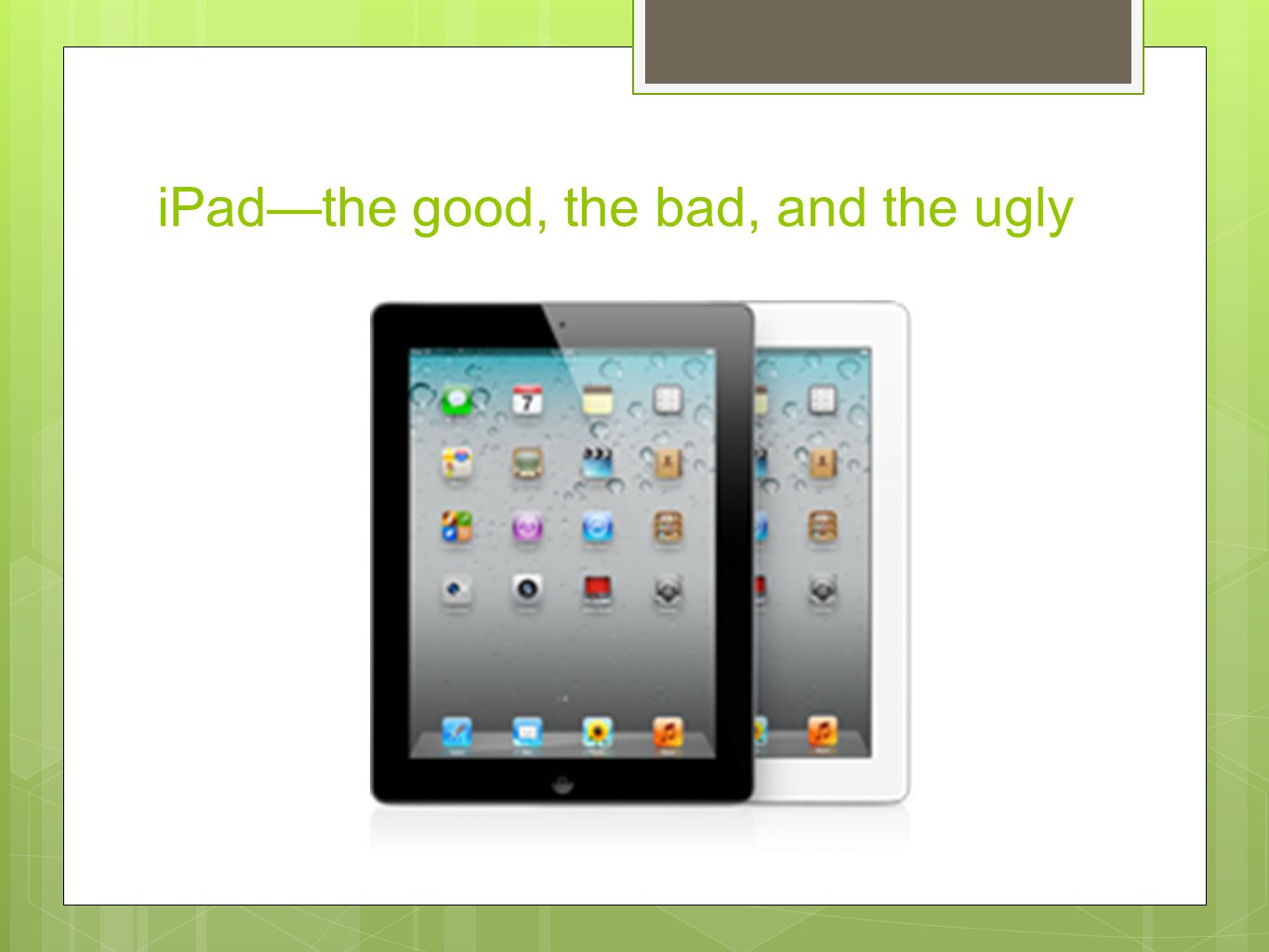 iPad—the good, the bad, and the ugly