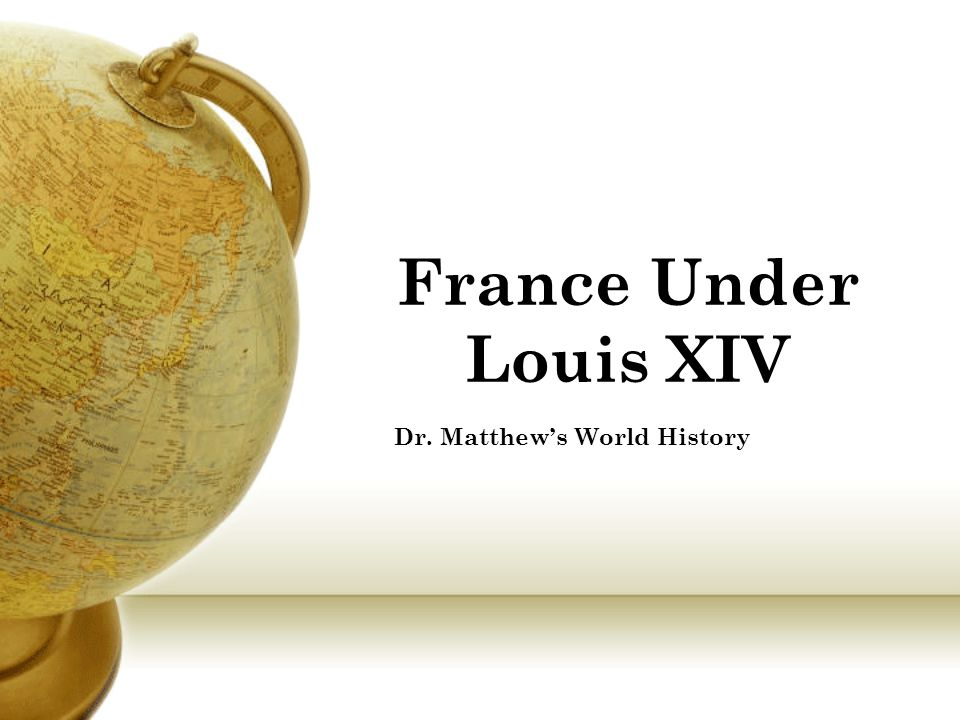 France Under Louis XIV Dr. Matthew's World History