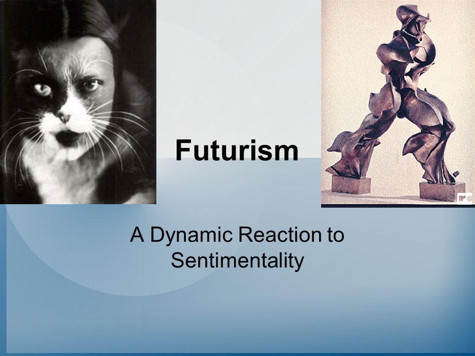Futurism A Dynamic Reaction to Sentimentality