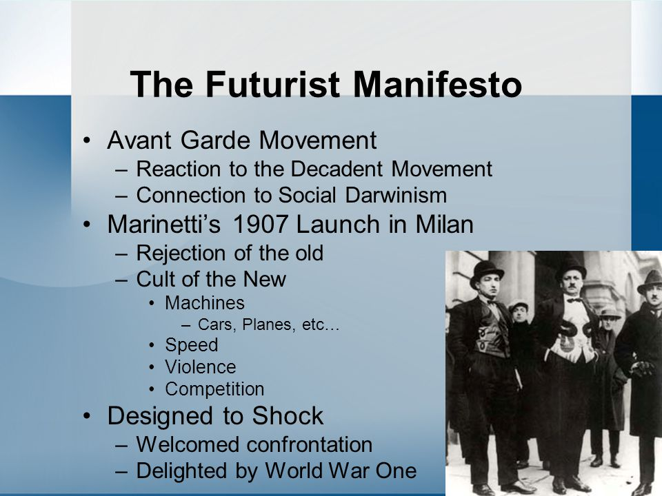 The Futurist Manifesto Avant Garde Movement –Reaction to the Decadent Movement –Connection to Social Darwinism Marinetti's 1907 Launch in Milan –Rejec