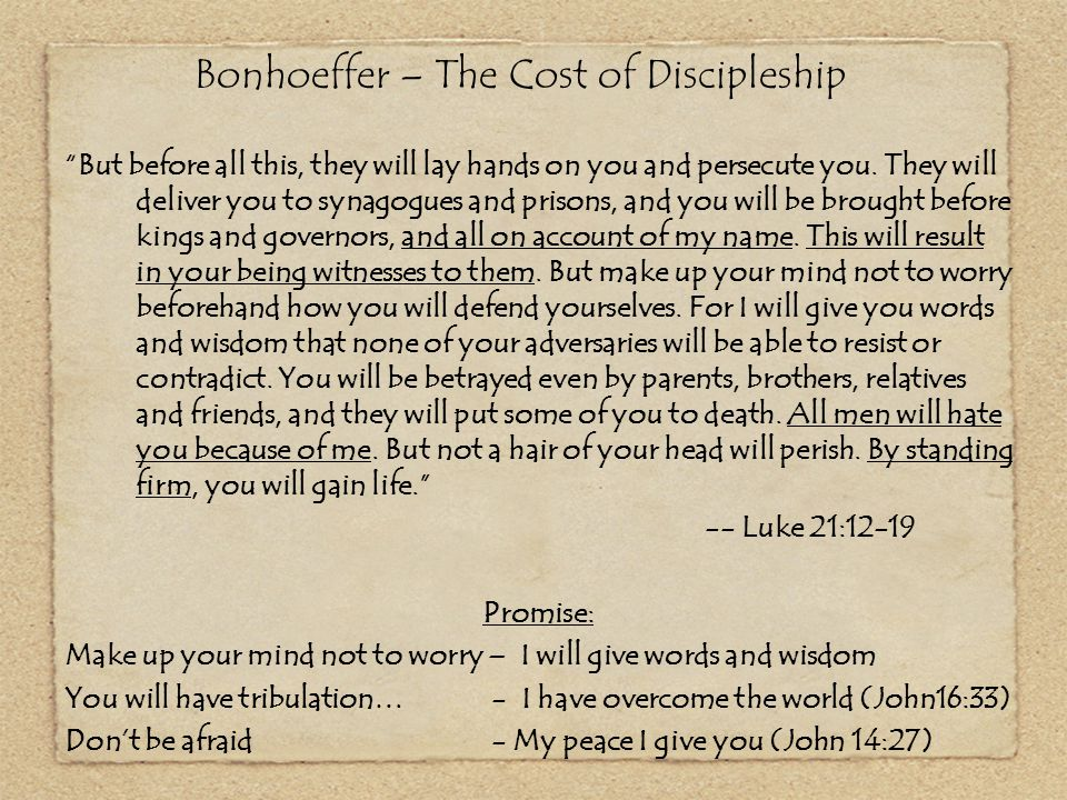 """Bonhoeffer – The Cost of Discipleship """"But before all this, they will lay hands on you and persecute you. They will deliver you to synagogues and pris"""