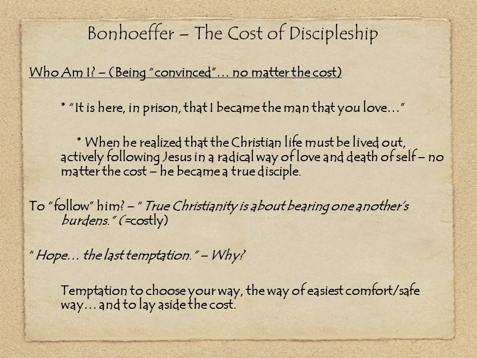 """Bonhoeffer – The Cost of Discipleship Who Am I? – (Being """"convinced""""… no matter the cost) * """"It is here, in prison, that I became the man that you lov"""