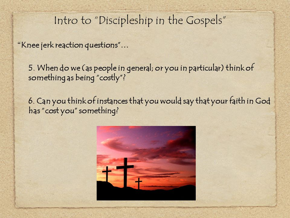 """Intro to """"Discipleship in the Gospels"""" """" Knee jerk reaction questions""""… 5. When do we (as people in general; or you in particular) think of something"""