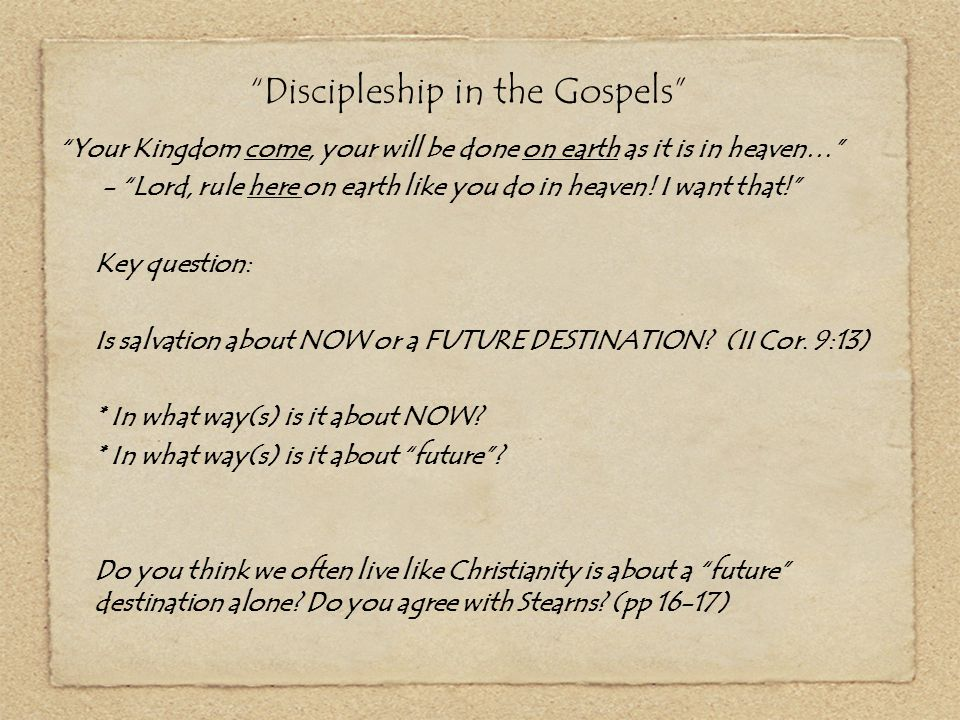 """""""Discipleship in the Gospels"""" """"Your Kingdom come, your will be done on earth as it is in heaven…"""" - """"Lord, rule here on earth like you do in heaven! I"""
