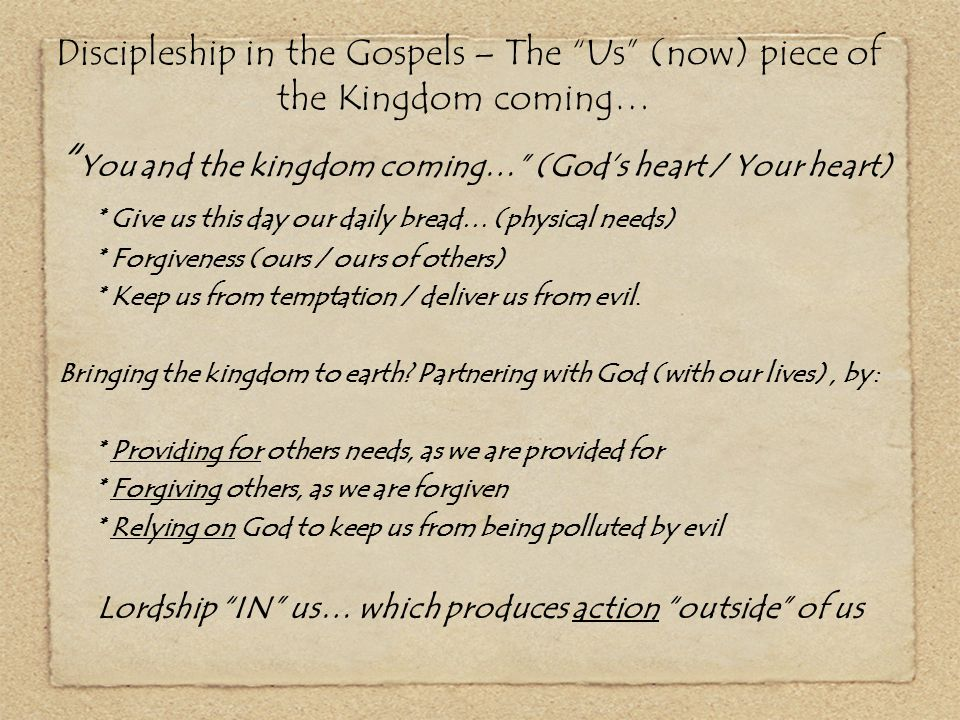Discipleship in the Gospels Key Question: If Jesus is modeling for us that God's rule is only fully established on the earth when people are doing and living life according to the things he cares about (the standards he has set,) is it our doing and living which ushers in God's rule.