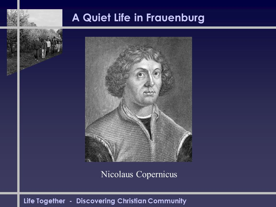 Life Together - Discovering Christian Community A Quiet Life in Frauenburg Nicolaus Copernicus