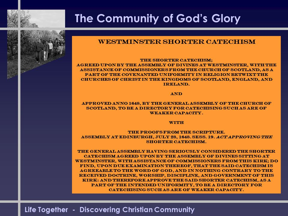 Life Together - Discovering Christian Community The Community of God's Glory Westminster Shorter Catechism THE SHORTER CATECHISM; AGREED UPON BY THE A