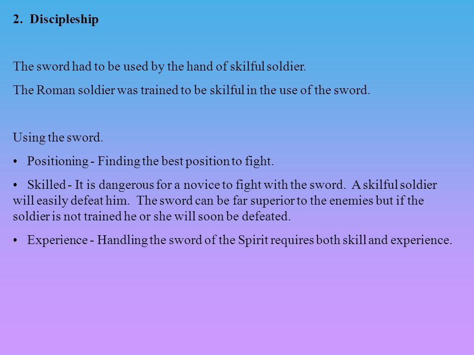 2. Discipleship The sword had to be used by the hand of skilful soldier.