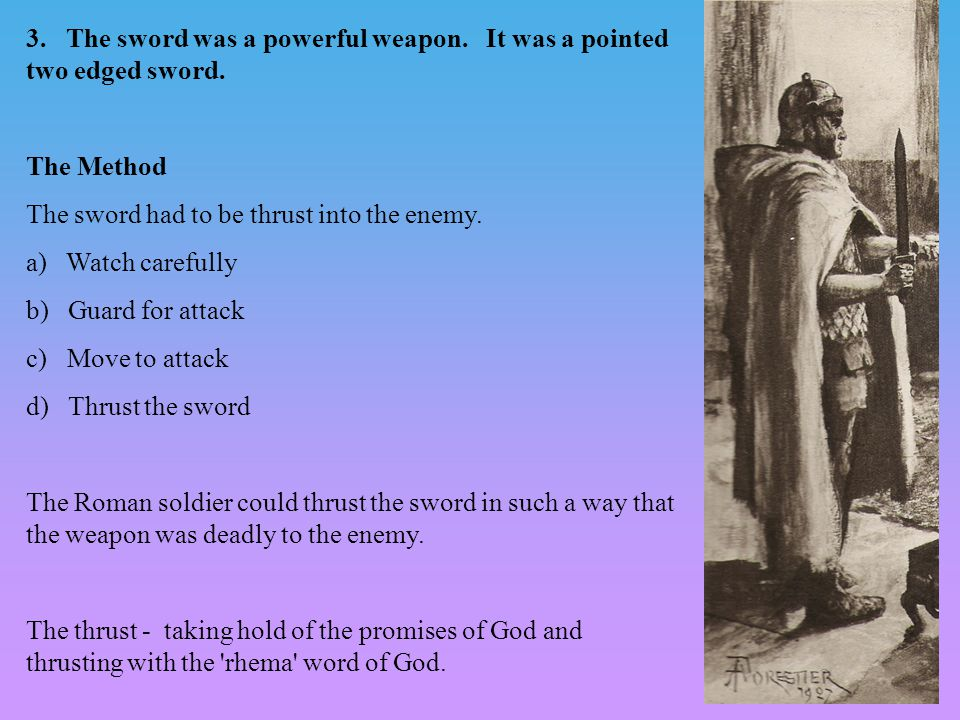 3. The sword was a powerful weapon. It was a pointed two edged sword.
