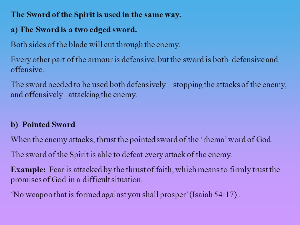 The Sword of the Spirit is used in the same way. a) The Sword is a two edged sword.