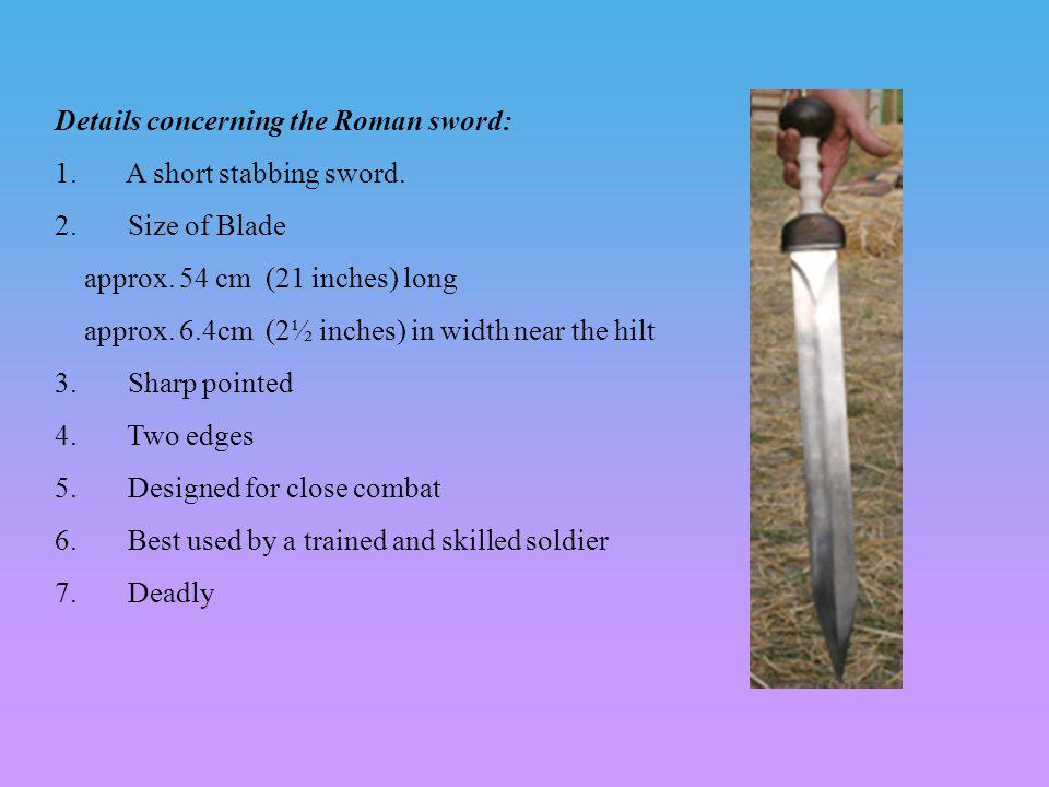 Details concerning the Roman sword: 1. A short stabbing sword.
