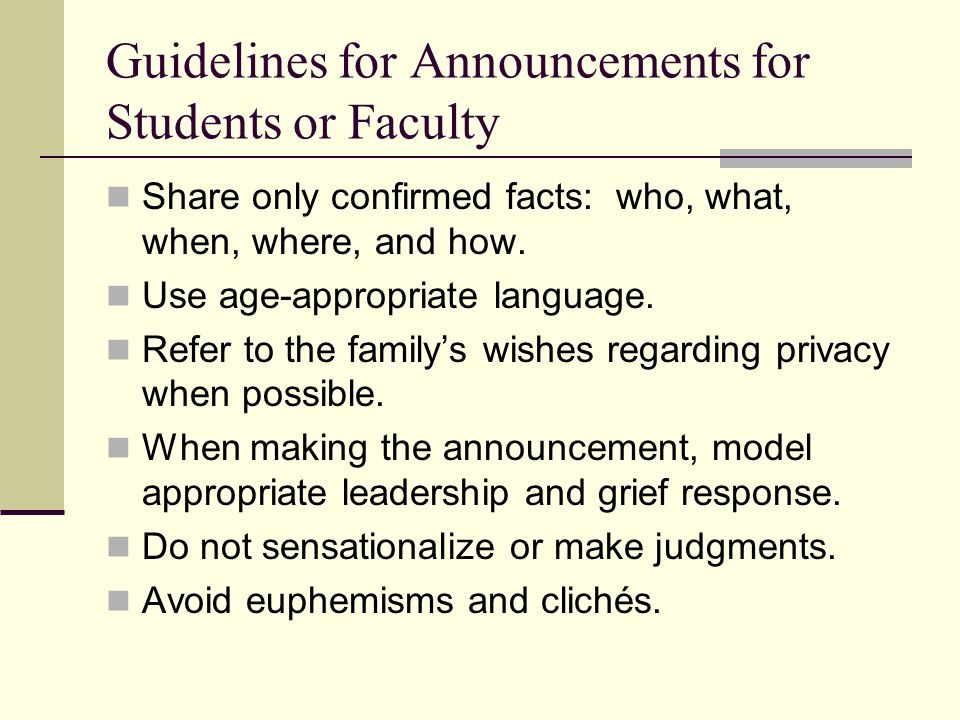 Guidelines for Announcements for Students or Faculty Share only confirmed facts: who, what, when, where, and how. Use age-appropriate language. Refer