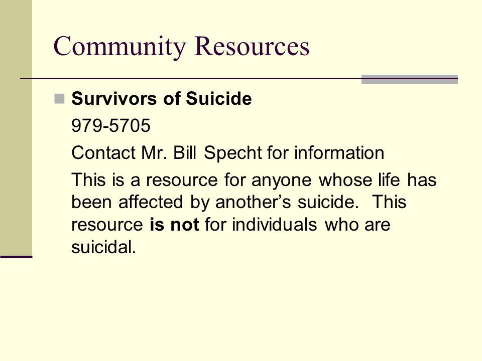 Community Resources Survivors of Suicide 979-5705 Contact Mr.