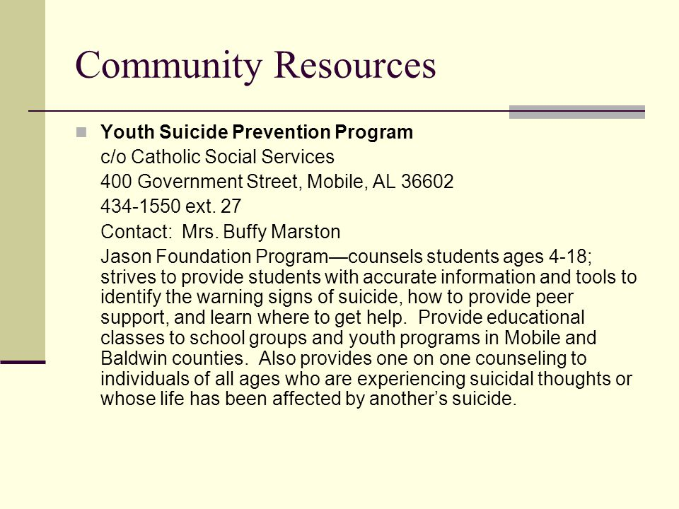 Community Resources Youth Suicide Prevention Program c/o Catholic Social Services 400 Government Street, Mobile, AL 36602 434-1550 ext.