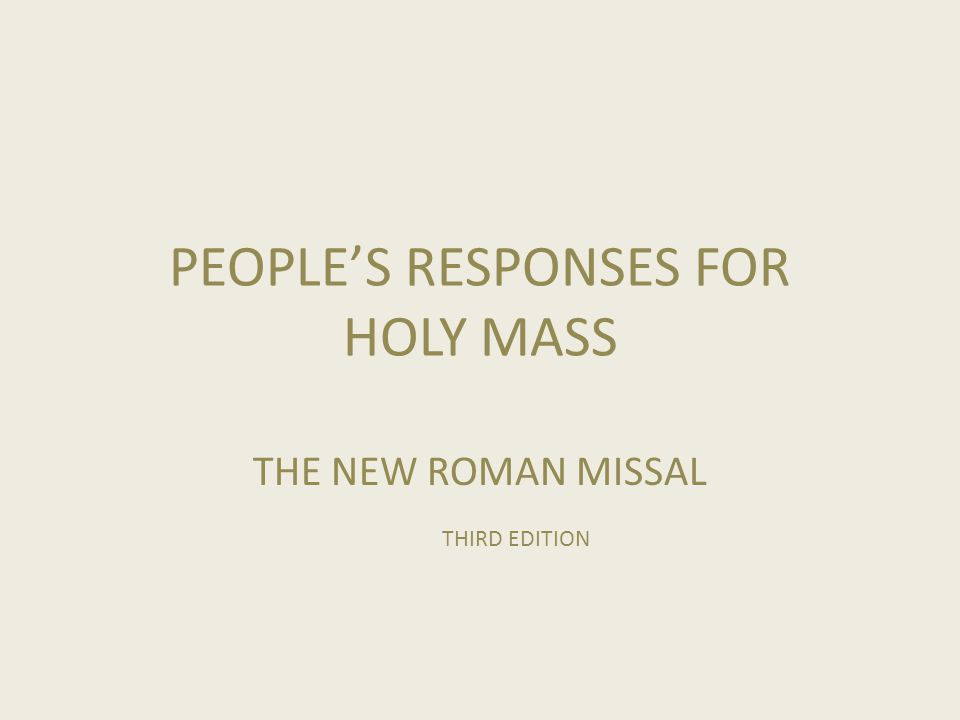 PEOPLE'S RESPONSES FOR HOLY MASS THE NEW ROMAN MISSAL THIRD EDITION