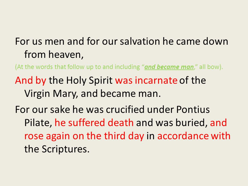 """For us men and for our salvation he came down from heaven, (At the words that follow up to and including """"and became man,"""" all bow). And by the Holy S"""