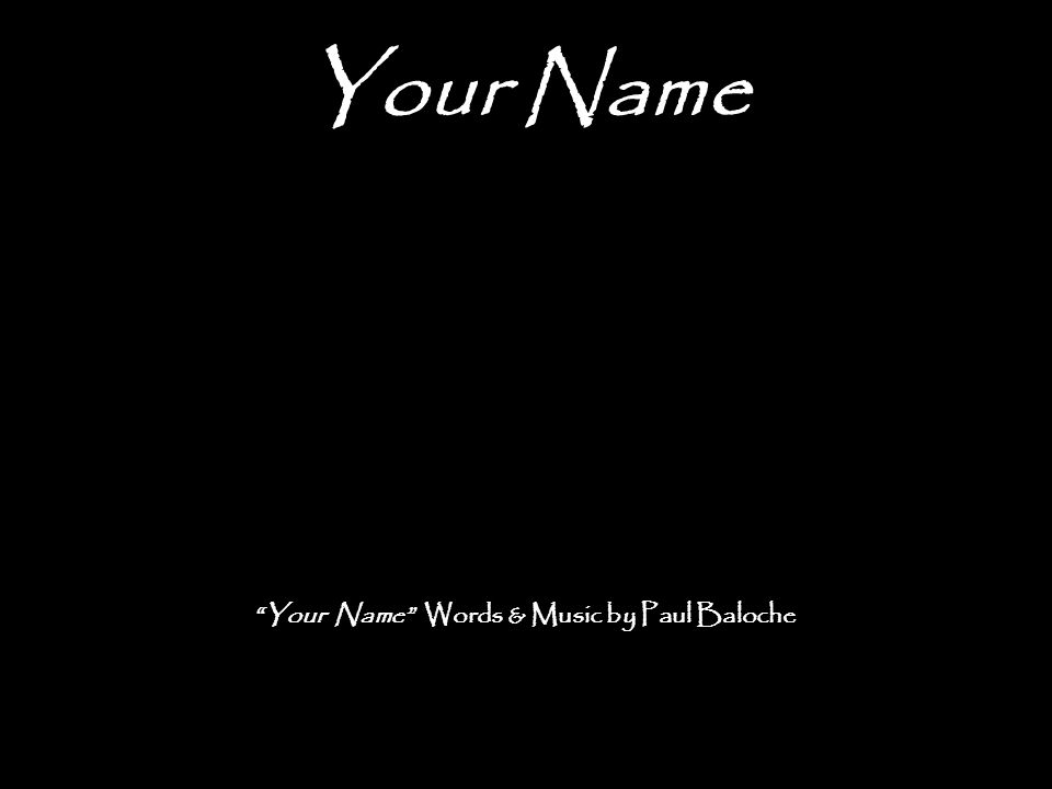 """Your Name """"Your Name"""" Words & Music by Paul Baloche"""