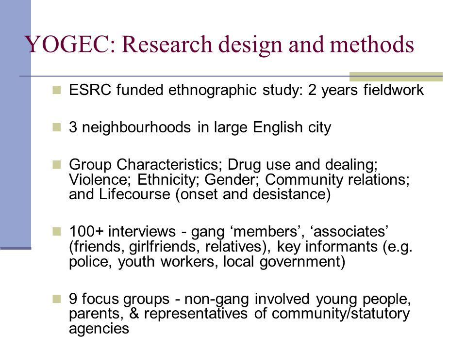 YOGEC: Research design and methods ESRC funded ethnographic study: 2 years fieldwork 3 neighbourhoods in large English city Group Characteristics; Dru