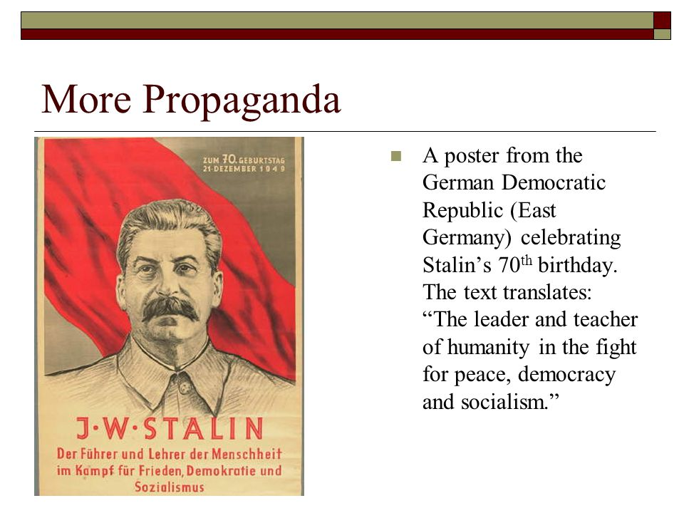 """More Propaganda A poster from the German Democratic Republic (East Germany) celebrating Stalin's 70 th birthday. The text translates: """"The leader and"""