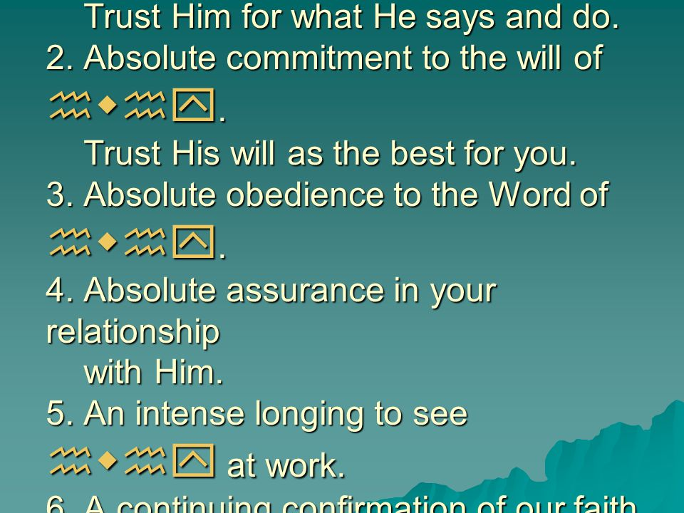 1. Absolute trust in the character of hwhy. Trust Him for what He says and do. 2. Absolute commitment to the will of hwhy. Trust His will as the best