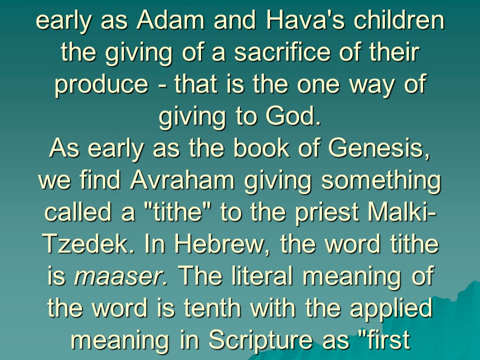 After the fall of man - we see as early as Adam and Hava's children the giving of a sacrifice of their produce - that is the one way of giving to God.