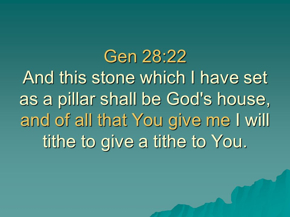 Gen 28:22 And this stone which I have set as a pillar shall be God's house, and of all that You give me I will tithe to give a tithe to You.