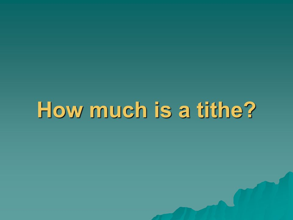 How much is a tithe?