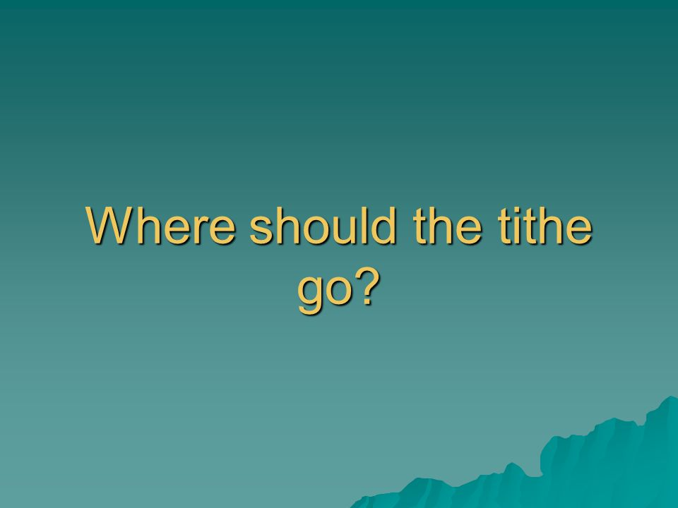 Where should the tithe go?